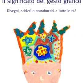 Sab 25 nov IL SIGNIFICATO DEL GESTO GRAFICO di Valeria Zacconi